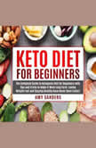 Keto Diet for Beginners: The Complete Guide to Ketogenic Diet for Beginners with Tips and Tricks to Make It Work Long Term. Losing Weight Fast and Staying Healthy Have Never Been Easier!, Amy Sanders