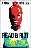 Read & Riot A Pussy Riot Guide to Activism, Nadya Tolokonnikova