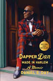Dapper Dan: Made in Harlem A Memoir, Daniel R. Day