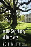 In the Sanctuary of Outcasts A Memoir, Neil White