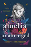 Amelia Unabridged A Novel, Ashley Schumacher