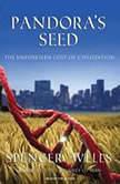 Pandora's Seed The Unforeseen Cost of Civilization, Spencer Wells
