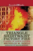 The Triangle Shirtwaist Factory Fire, Michelle Houle