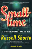 Smalltime A Story of My Family and the Mob, Russell Shorto