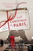 Last Christmas in Paris A Novel of World War I, Hazel Gaynor