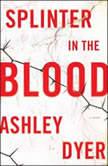 Splinter in the Blood, Ashley Dyer