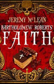 Bartholomew Roberts Faith The Pirate Priest Book 1