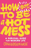 How Not to Be a Hot Mess A Survival Guide for Modern Life, Craig Hase