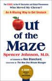 Out of the Maze An A-mazing Way to Get Unstuck, Spencer Johnson