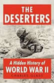 The Deserters A Hidden History of World War II, Charles Glass