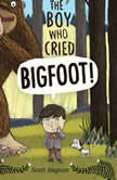The Boy Who Cried Bigfoot!, Scott Magoon