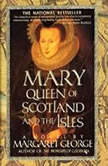 Mary Queen of Scotland and the Isles, Margaret George