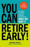 You Can Retire Early! Everything You Need to Achieve Financial Independence When You Want It, Deacon Hayes