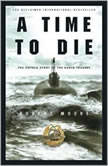 Time to Die, A The Untold Story of the Kursk Tragedy, Robert Moore