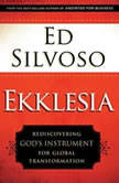 Ekklesia Rediscovering God's Instrument for Global Transformation, Ed Silvoso
