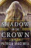 Shadow on the Crown, Patricia Bracewell