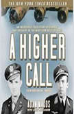 A Higher Call An Incredible True Story of Combat and Chivalry in the War-Torn Skies of World War II, Adam Makos, with Larry Alexander