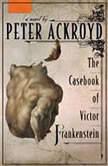 The Casebook of Victor Frankenstein, Peter Ackroyd