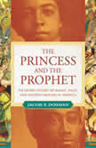 The Princess and the Prophet The Secret History of Magic, Race, and Moorish Muslims in America, Jacob Dorman