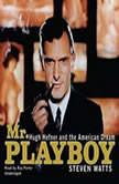 Mr. Playboy Hugh Hefner and the American Dream, Steven Watts