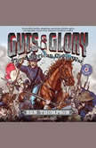 Guts  Glory The American Civil War