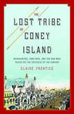 The Lost Tribe of Coney Island Headhunters, Luna Park, and the Man Who Pulled Off the Spectacle of the Century, Claire Prentice