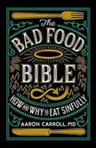 The Bad Food Bible How and Why to Eat Sinfully, Aaron Carroll, MD