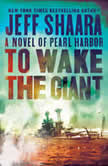 To Wake the Giant A Novel of Pearl Harbor, Jeff Shaara