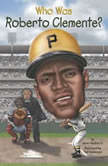 Who Was Roberto Clemente?, James Buckley, Jr.