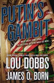Putin's Gambit, Lou Dobbs