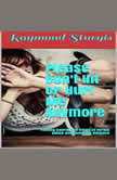 Please Don't Hit or Hurt Me Anymore!: Finding Courage In Times of Verbal Abuse and Violence, Raymond Sturgis