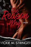 The Reason Why, Vickie M. Stringer