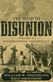 The Road to Disunion Volume II: Secessionists Triumphant, 1854-1861, William W. Freehling