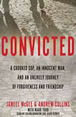 Convicted A Crooked Cop, an Innocent Man, and an Unlikely Journey of Forgiveness and Friendship, Jameel McGee