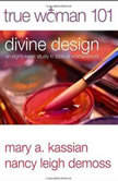 True Woman 101 Divine Design: An Eight-Week Study on Biblical Womanhood, Mary A Kassian