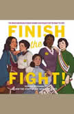 Finish the Fight! The Brave and Revolutionary Women Who Fought for the Right to Vote, Veronica Chambers