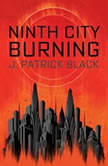 Ninth City Burning, J. Patrick Black