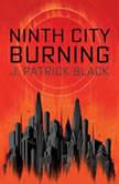 Ninth City Burning, J. Patrick Black