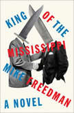 King of the Mississippi A Novel, Mike Freedman