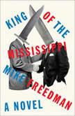 King of the Mississippi A Novel, Mike Freedman