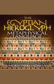 The Egyptian Hieroglyph Metaphysical Language, Moustafa Gadalla