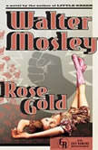 Rose Gold An Easy Rawlins Mystery, Walter Mosley