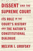 Dissent and the Supreme Court Its Role in the Court's History and the Nation's Constitutional Dialogue, Melvin I. Urofsky