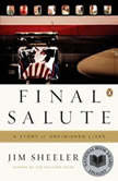 Final Salute A Story of Unfinished Lives, Jim Sheeler