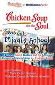 Chicken Soup for the Soul: Teens Talk Middle School - 33 Stories about Bullies and the Ups and Downs of Friendship  for Younger Teens, Jack Canfield