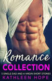 Romance Collection: 5 Single Dad and a Virgin Short Stories, Kathleen Hope