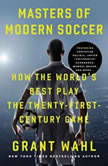 Masters of Modern Soccer How the World's Best Play the Twenty-First-Century Game, Grant Wahl