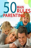 The 50 Main Rules of Parenting, Jane Adams