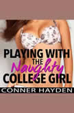 Playing with the Naughty College Girl, Conner Hayden