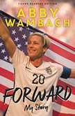Forward: My Story Young Readers' Edition, Abby Wambach